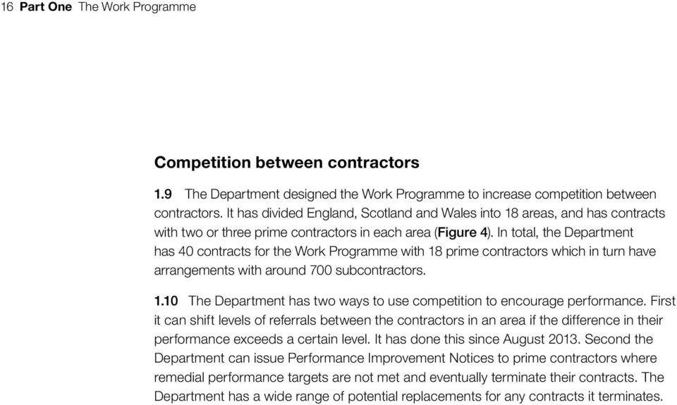 In total, the Department has 40 contracts for the Work Programme with 18 prime contractors which in turn have arrangements with around 700 subcontractors. 1.10 The Department has two ways to use competition to encourage performance.
