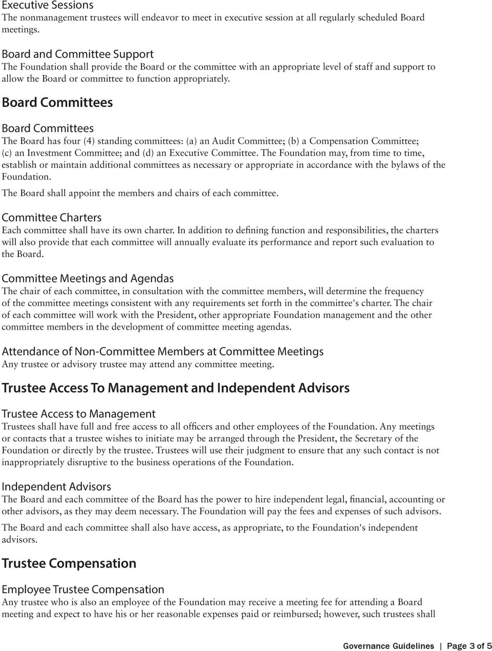Board Committees Board Committees The Board has four (4) standing committees: (a) an Audit Committee; (b) a Compensation Committee; (c) an Investment Committee; and (d) an Executive Committee.