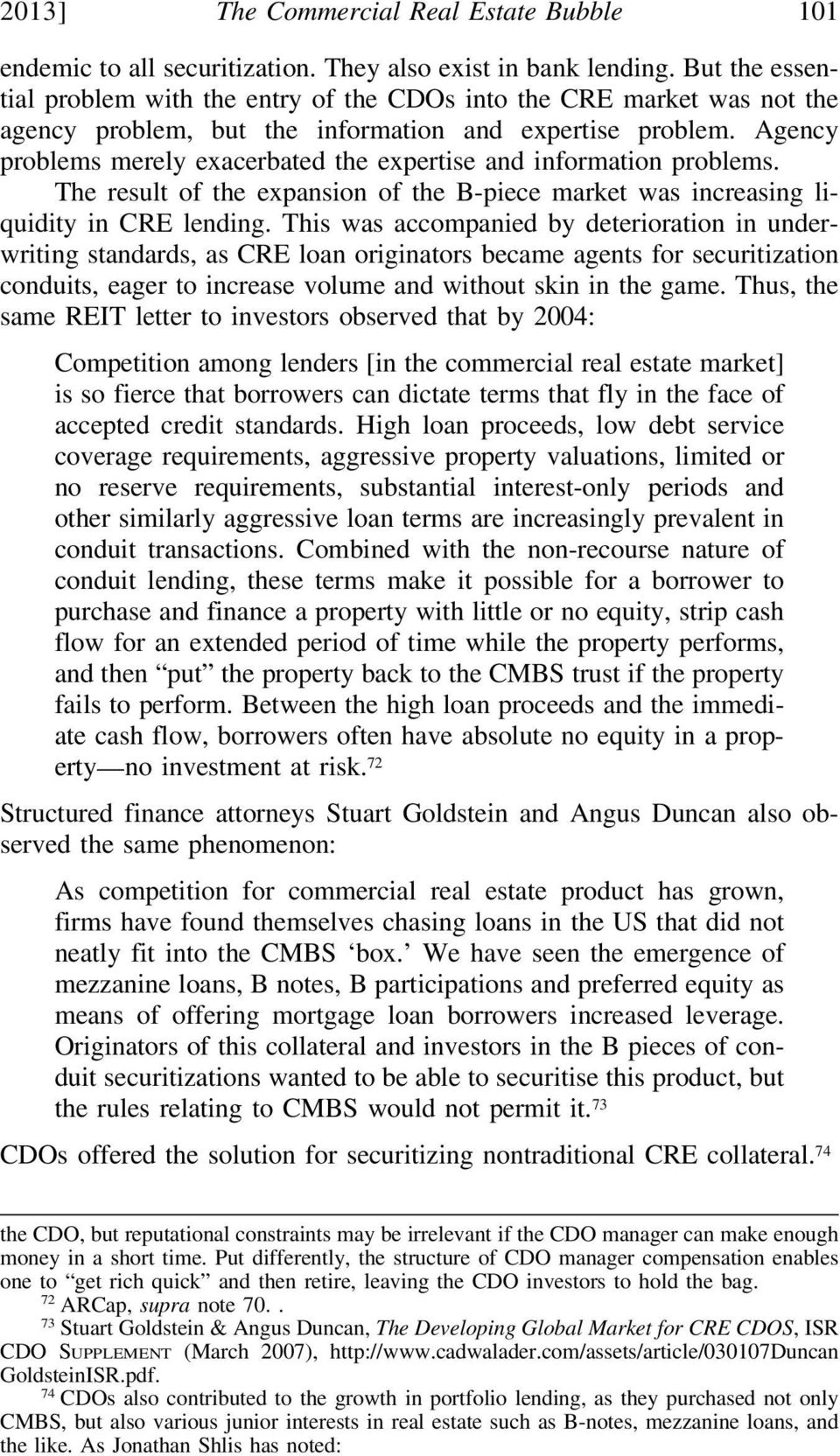 Agency problems merely exacerbated the expertise and information problems. The result of the expansion of the B-piece market was increasing liquidity in CRE lending.