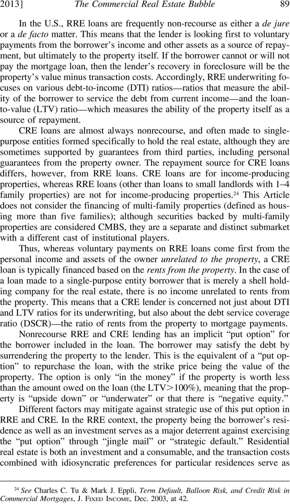 If the borrower cannot or will not pay the mortgage loan, then the lender s recovery in foreclosure will be the property s value minus transaction costs.