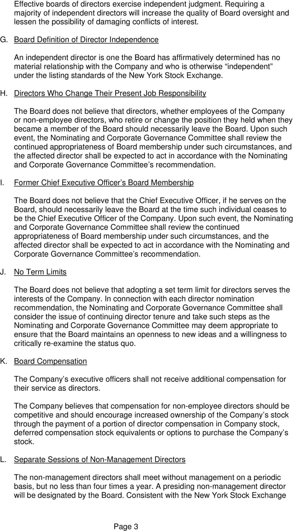 Board Definition of Director Independence An independent director is one the Board has affirmatively determined has no material relationship with the Company and who is otherwise independent under