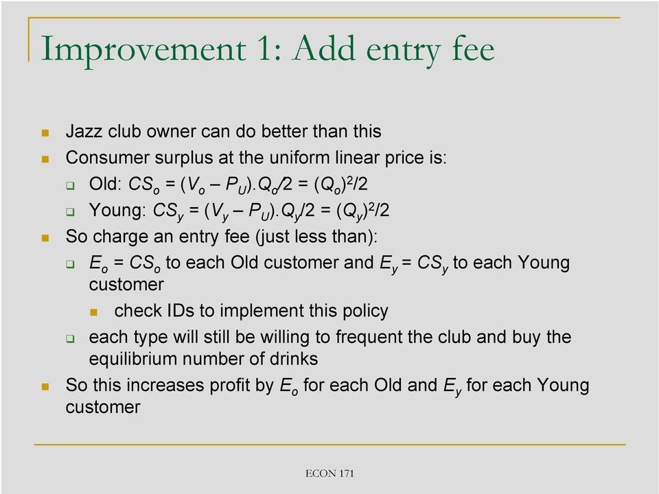Q y /2 = (Q y ) 2 /2 So charge an entry fee (just less than): E o = CS o to each Old customer and E y = CS y to each Young