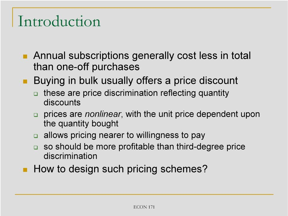 nonlinear, with the unit price dependent upon the quantity bought allows pricing nearer to willingness