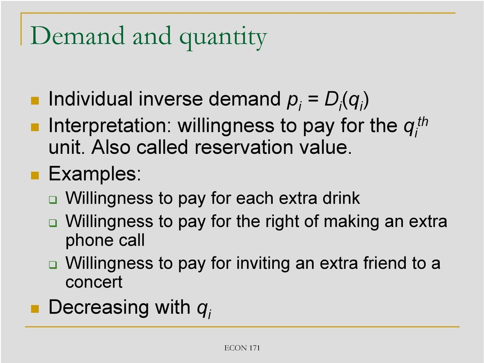 Examples: Willingness to pay for each extra drink Willingness to pay for the right of
