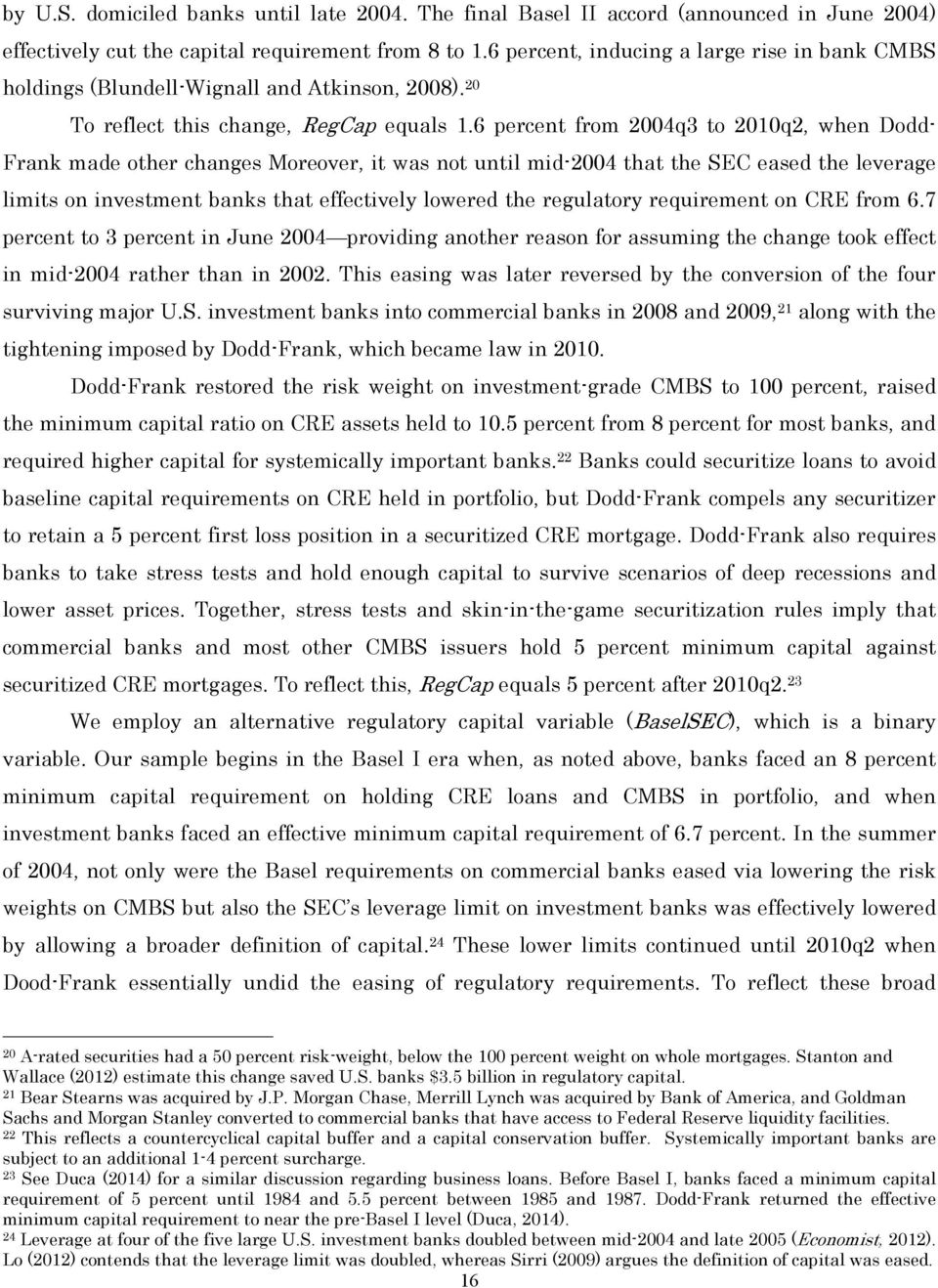 6 percent from 2004q3 to 2010q2, when Dodd- Frank made other changes Moreover, it was not until mid-2004 that the SEC eased the leverage limits on investment banks that effectively lowered the