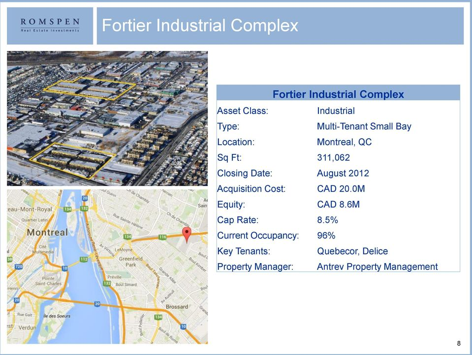 August 2012 Acquisition Cost: CAD 20.0M Equity: CAD 8.6M Cap Rate: 8.