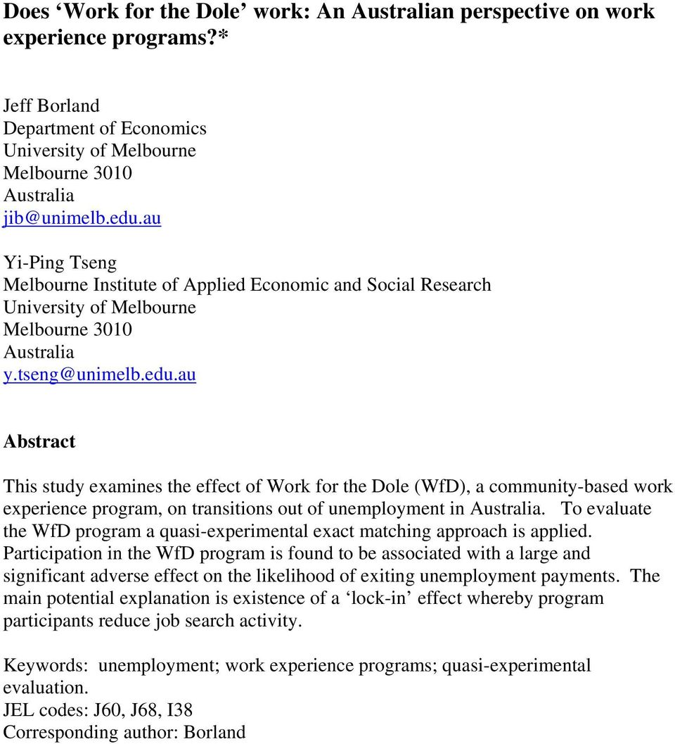 au Abstract This study examines the effect of Work for the Dole (WfD), a community-based work experience program, on transitions out of unemployment in Australia.