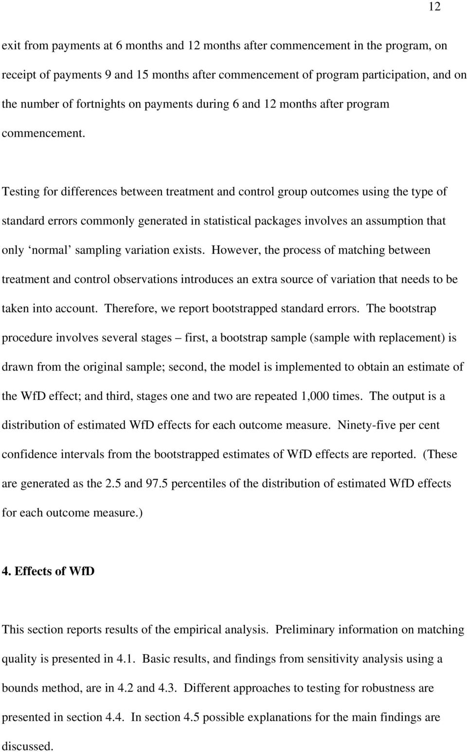 Testing for differences between treatment and control group outcomes using the type of standard errors commonly generated in statistical packages involves an assumption that only normal sampling