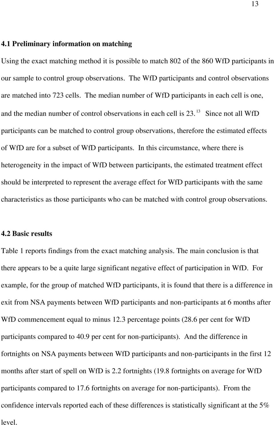 13 Since not all WfD participants can be matched to control group observations, therefore the estimated effects of WfD are for a subset of WfD participants.