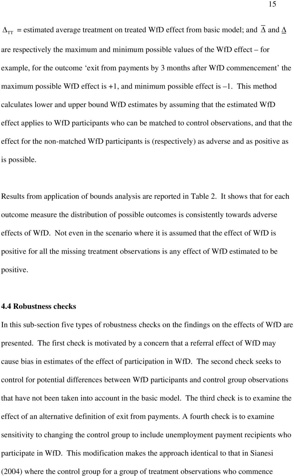 This method calculates lower and upper bound WfD estimates by assuming that the estimated WfD effect applies to WfD participants who can be matched to control observations, and that the effect for