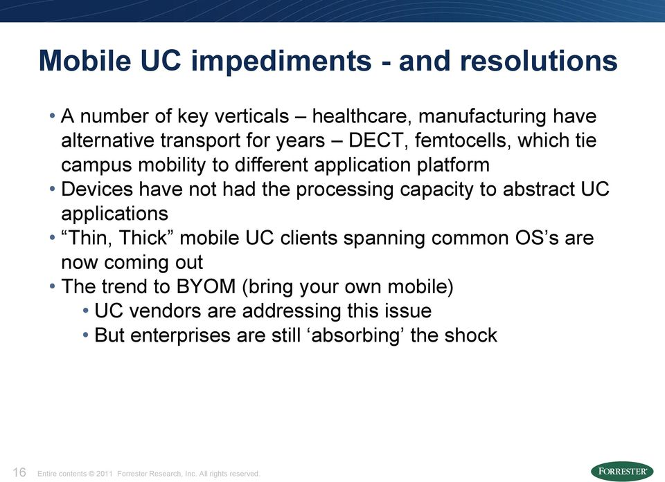 applications Thin, Thick mobile UC clients spanning common OS s are now coming out The trend to BYOM (bring your own mobile) UC vendors