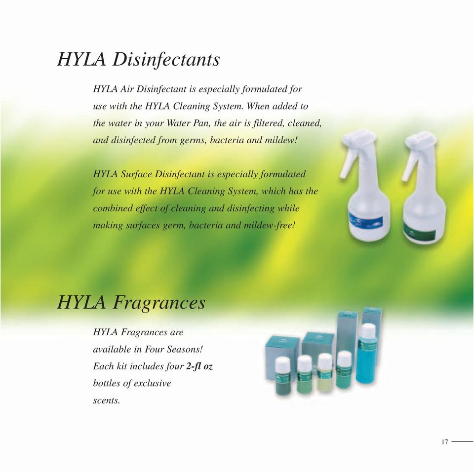HYLA Surface Disinfectant is especially formulated for use with the HYLA Cleaning System, which has the combined effect of cleaning and