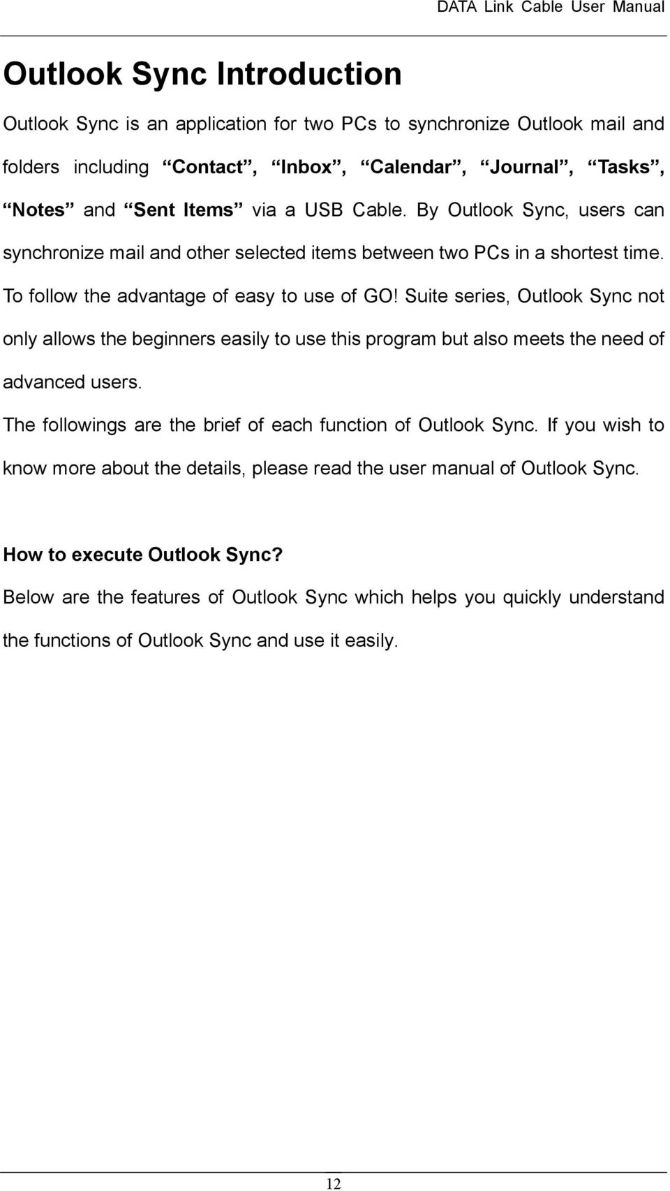 Suite series, Outlook Sync not only allows the beginners easily to use this program but also meets the need of advanced users. The followings are the brief of each function of Outlook Sync.