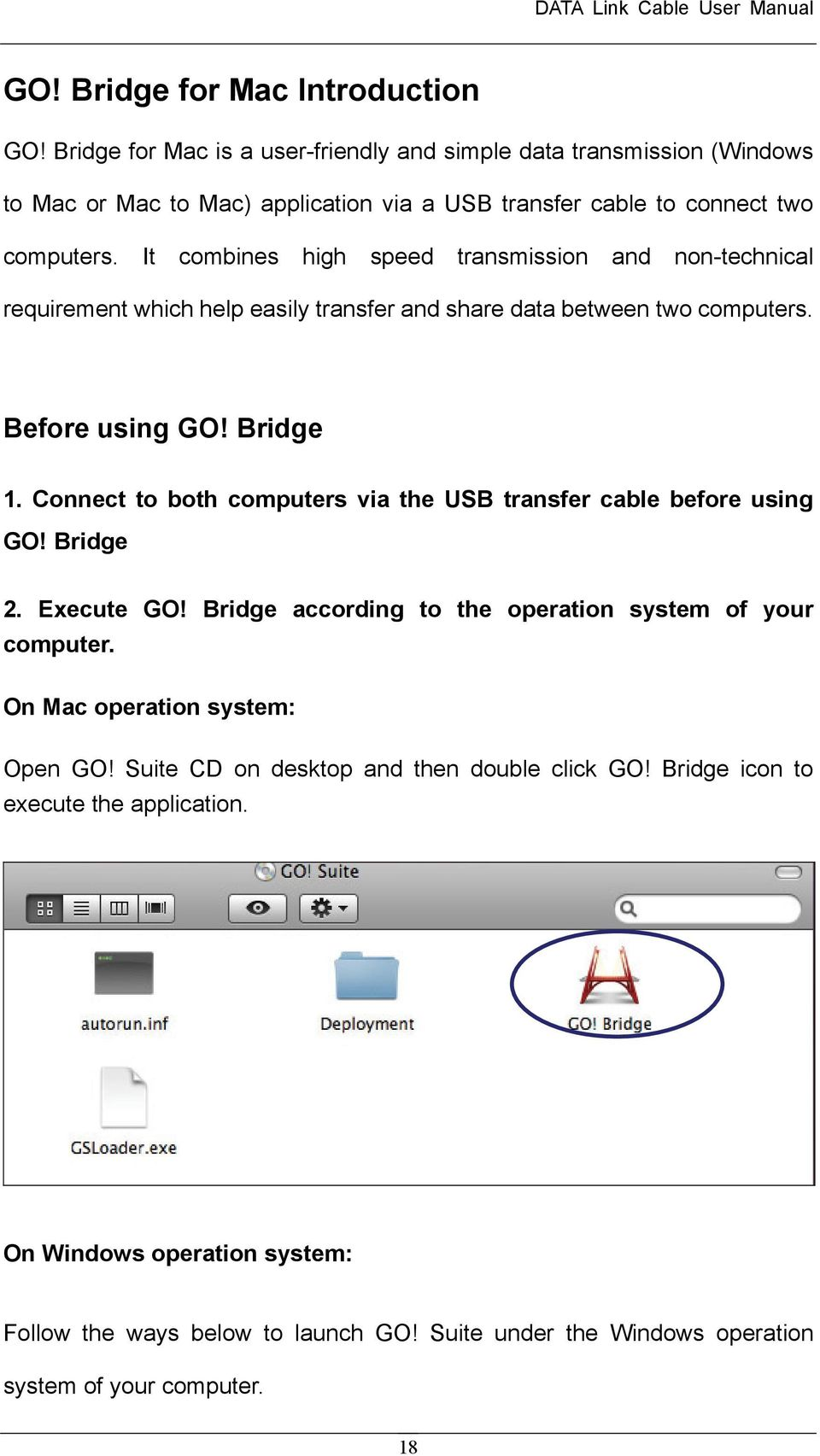 It combines high speed transmission and non-technical requirement which help easily transfer and share data between two computers. Before using GO! Bridge 1.