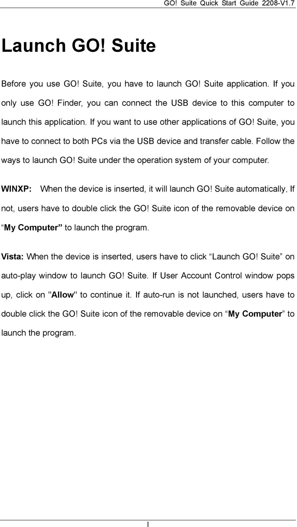 Suite, you have to connect to both PCs via the USB device and transfer cable. Follow the ways to launch GO! Suite under the operation system of your computer.