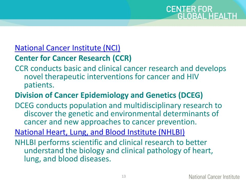 Division of Cancer Epidemiology and Genetics (DCEG) DCEG conducts population and multidisciplinary research to discover the genetic and