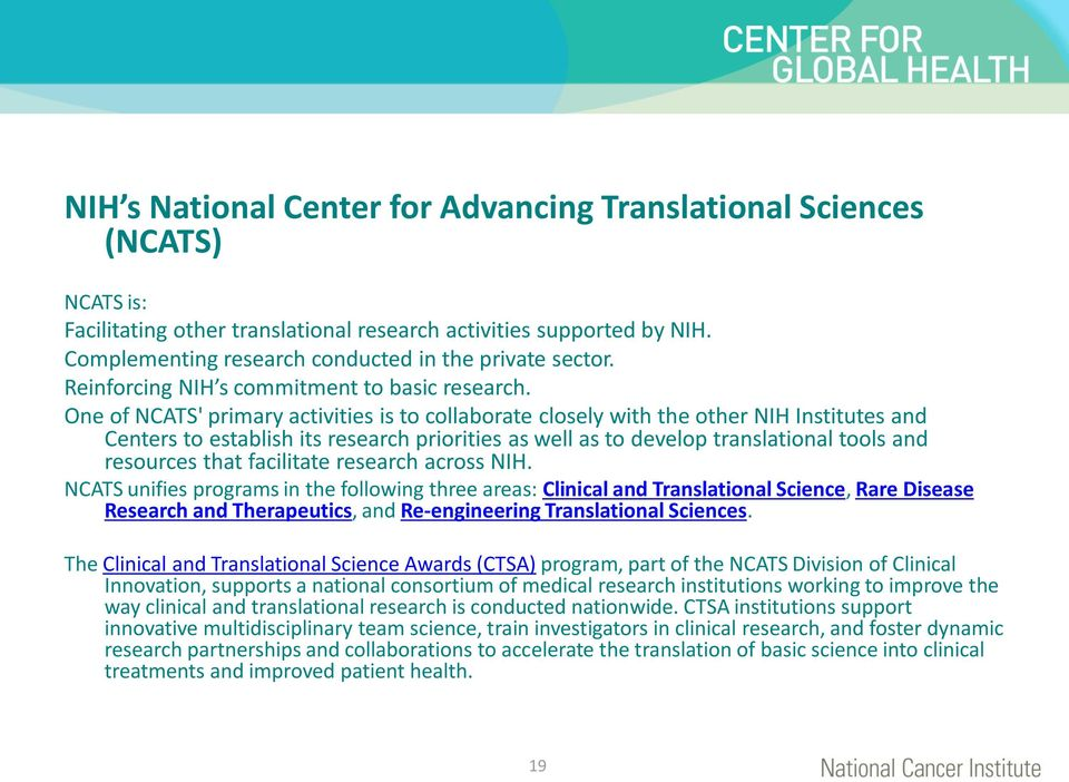 One of NCATS' primary activities is to collaborate closely with the other NIH Institutes and Centers to establish its research priorities as well as to develop translational tools and resources that