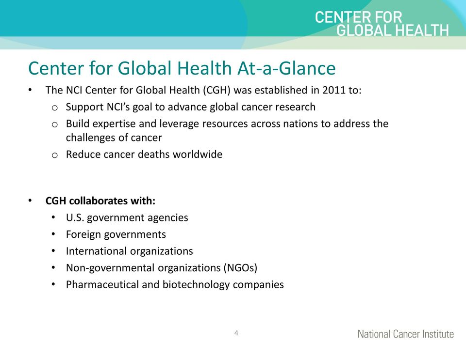 nations to address the challenges of cancer o Reduce cancer deaths worldwide CGH collaborates with: U.S.