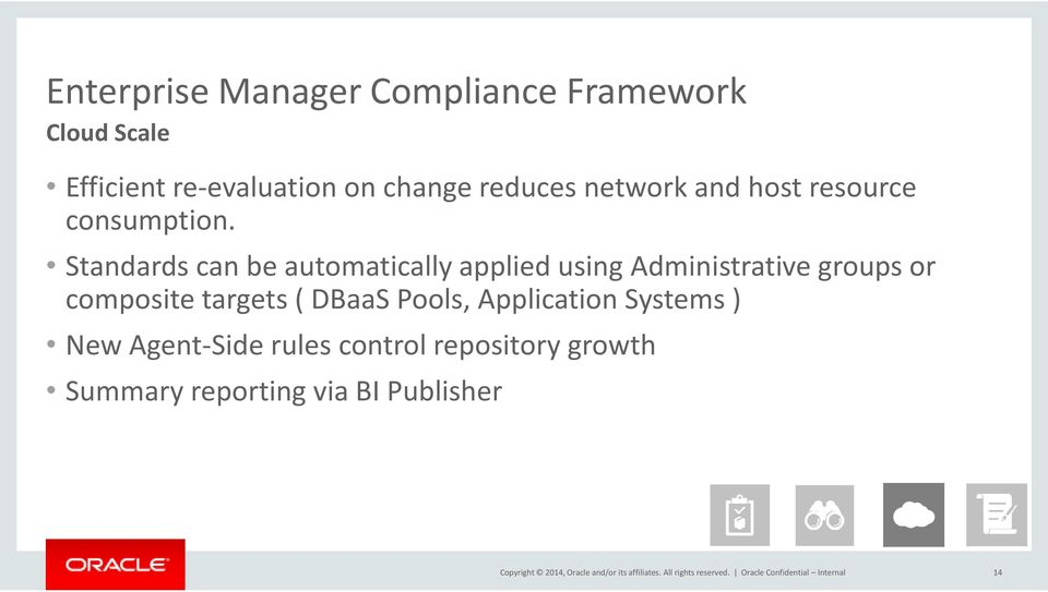 Standards can be automatically applied using Administrative groups or composite targets ( DBaaS Pools,