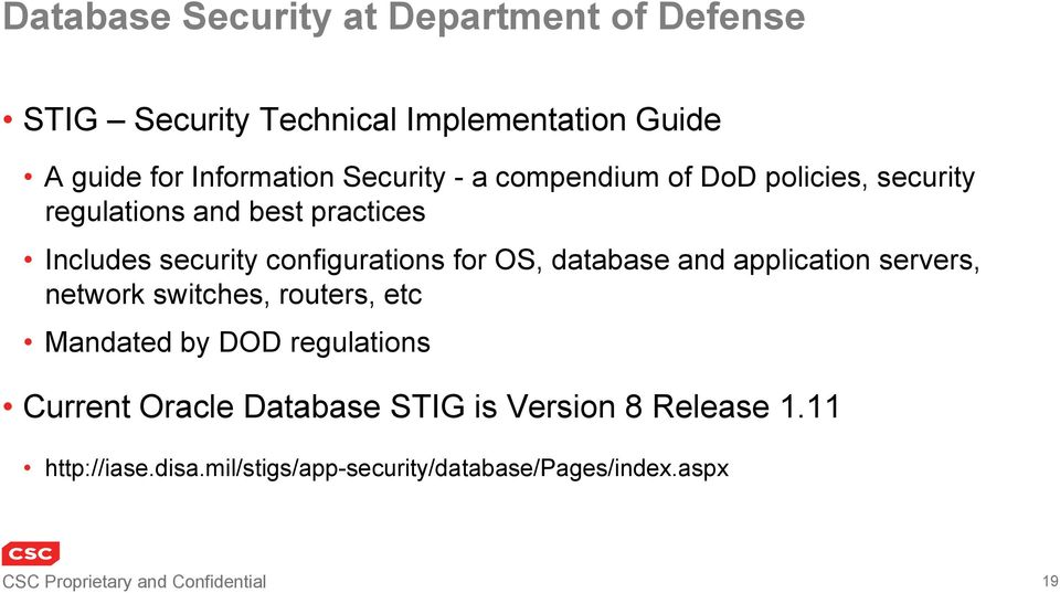database and application servers, network switches, routers, etc Mandated by DOD regulations Current Oracle Database