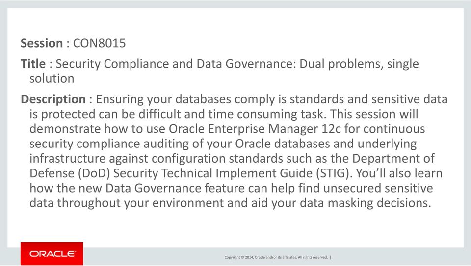 This session will demonstrate how to use Oracle Enterprise Manager 12c for continuous security compliance auditing of your Oracle databases and underlying infrastructure against