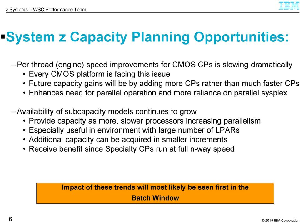 subcapacity models continues to grow Provide capacity as more, slower processors increasing parallelism Especially useful in environment with large number of LPARs