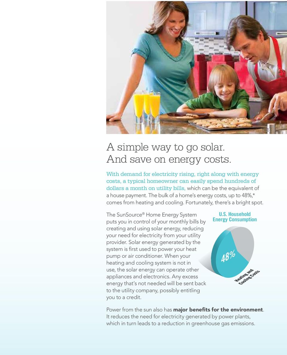 The bulk of a home s energy costs, up to 48%,* comes from heating and cooling. Fortunately, there s a bright spot.