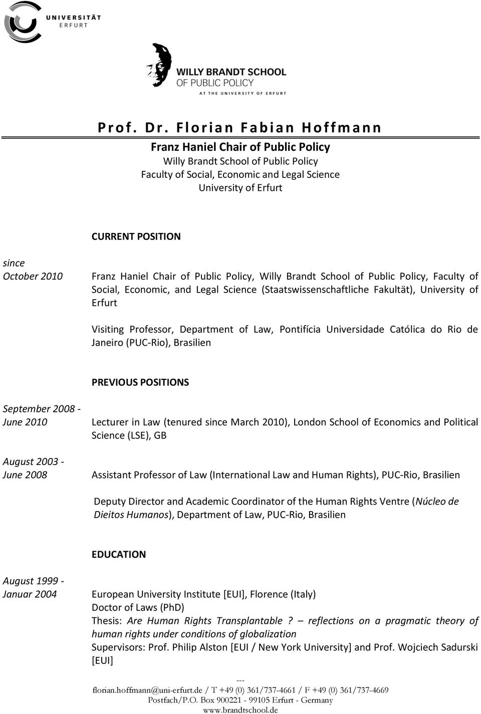 since October 2010 Franz Haniel Chair of Public Policy, Willy Brandt School of Public Policy, Faculty of Social, Economic, and Legal Science (Staatswissenschaftliche Fakultät), University of Erfurt