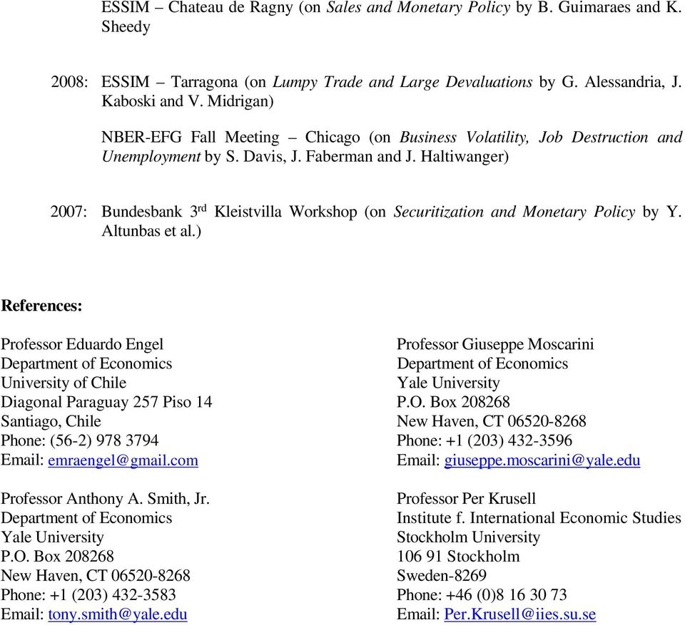 Haltiwanger) 2007: Bundesbank 3 rd Kleistvilla Workshop (on Securitization and Monetary Policy by Y. Altunbas et al.