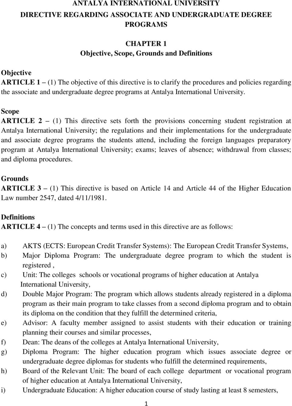 Scope ARTICLE 2 (1) This directive sets forth the provisions concerning student registration at Antalya International University; the regulations and their implementations for the undergraduate and