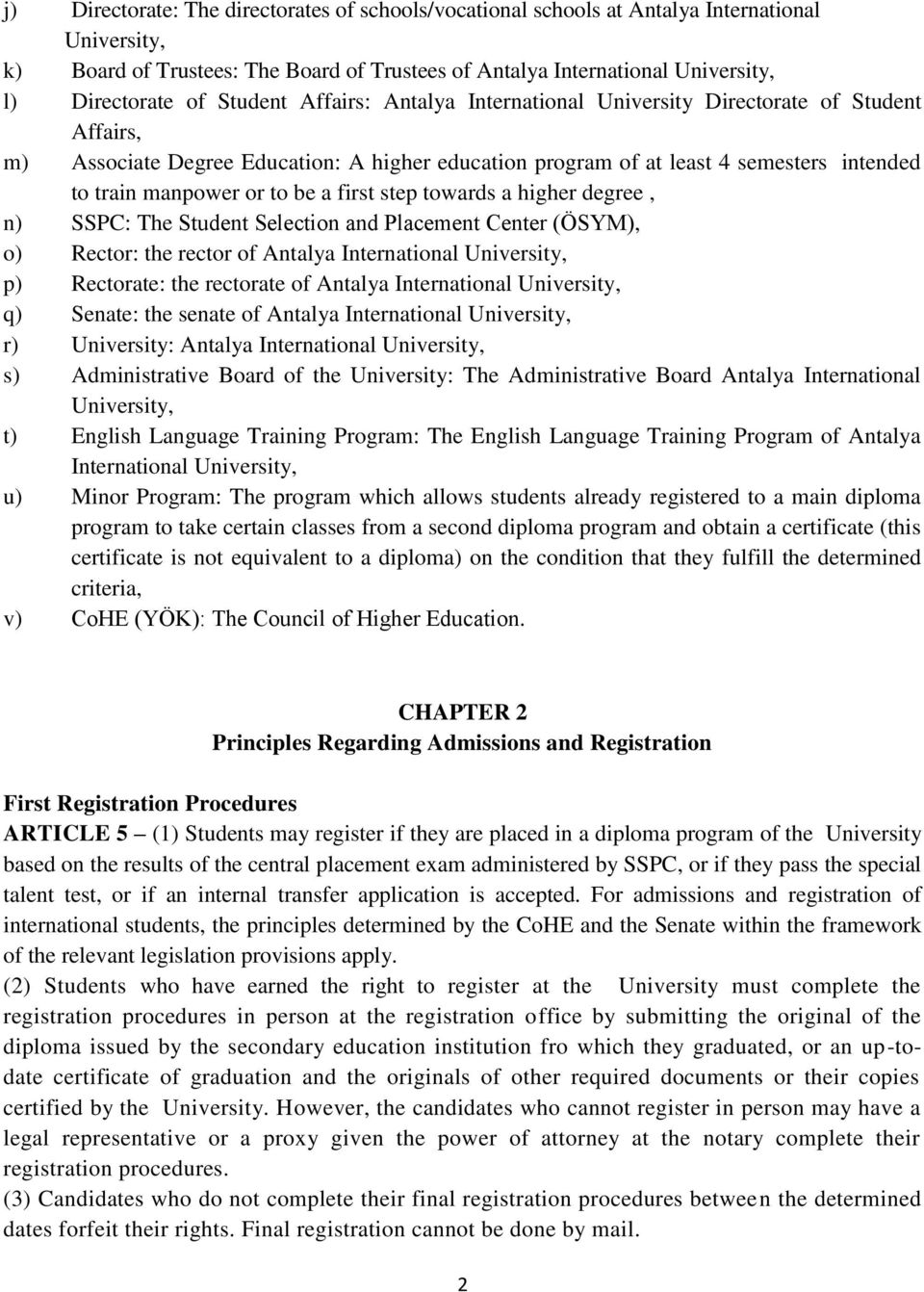 a first step towards a higher degree, n) SSPC: The Student Selection and Placement Center (ÖSYM), o) Rector: the rector of Antalya International University, p) Rectorate: the rectorate of Antalya