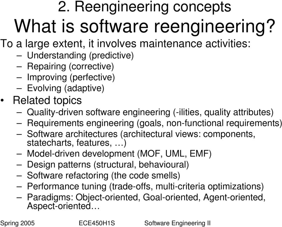 Quality-driven software engineering (-ilities, quality attributes) Requirements engineering (goals, non-functional requirements) Software architectures (architectural