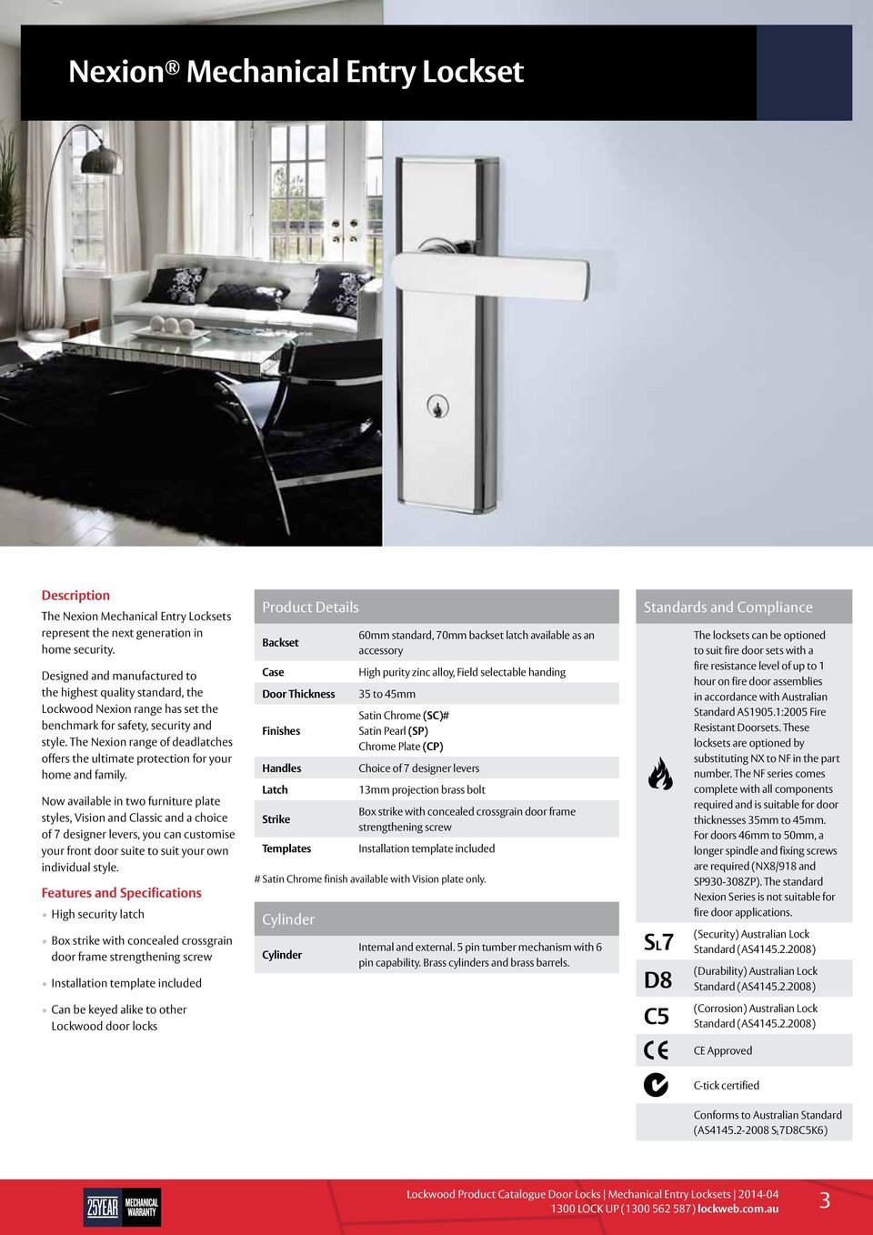 The Nexion range of deadlatches offers the ultimate protection for your home and family.
