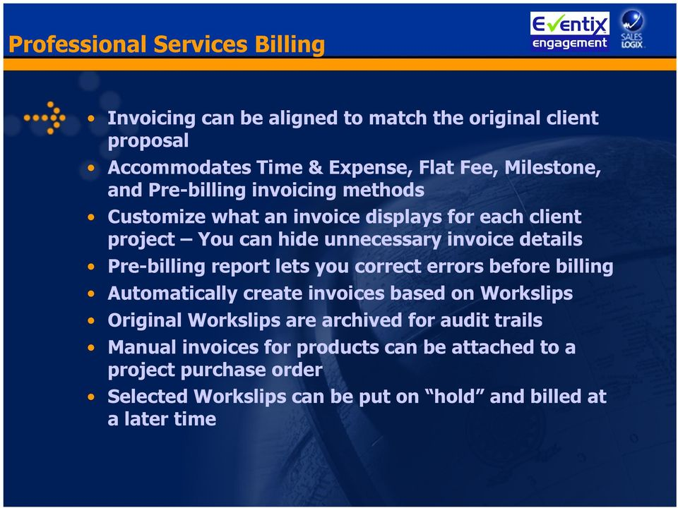 Pre-billing report lets you correct errors before billing Automatically create invoices based on Workslips Original Workslips are archived for