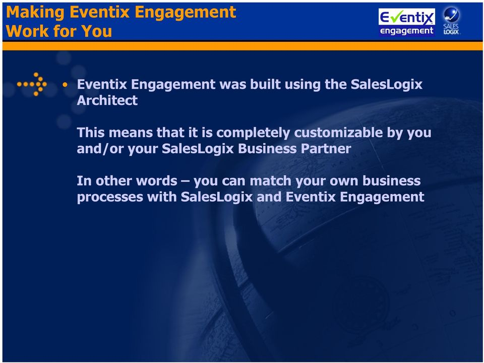 customizable by you and/or your SalesLogix Business Partner In other