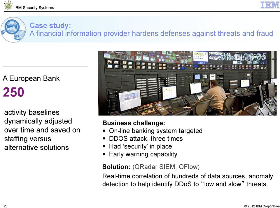 banking system targeted DDOS attack, three times Had security in place Early warning capability Solution: (QRadar SIEM,