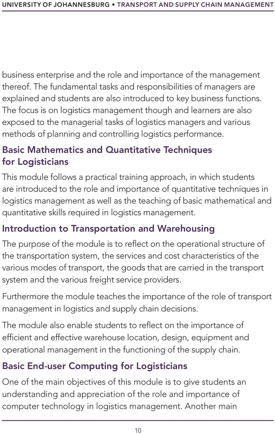 The focus is on logistics management though and learners are also exposed to the managerial tasks of logistics managers and various methods of planning and controlling logistics performance.