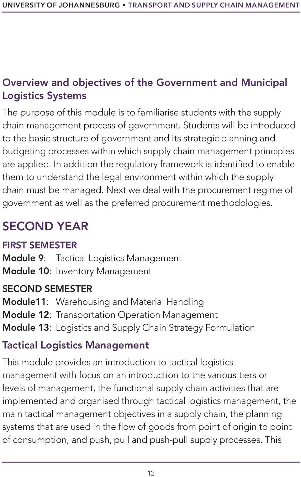 Students will be introduced to the basic structure of government and its strategic planning and budgeting processes within which supply chain management principles are applied.