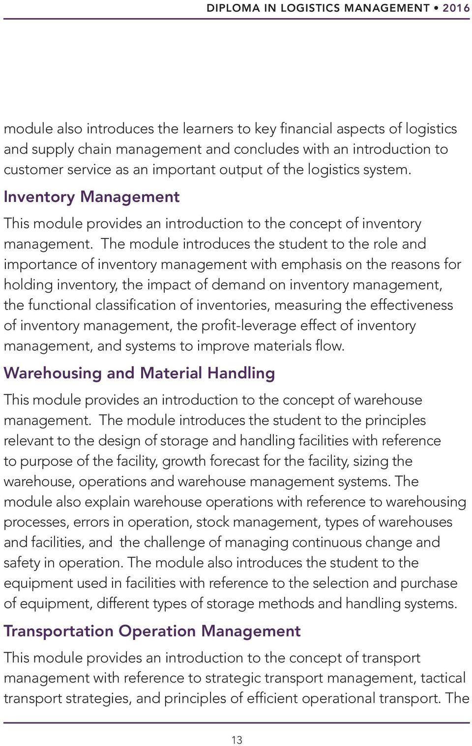 The module introduces the student to the role and importance of inventory management with emphasis on the reasons for holding inventory, the impact of demand on inventory management, the functional