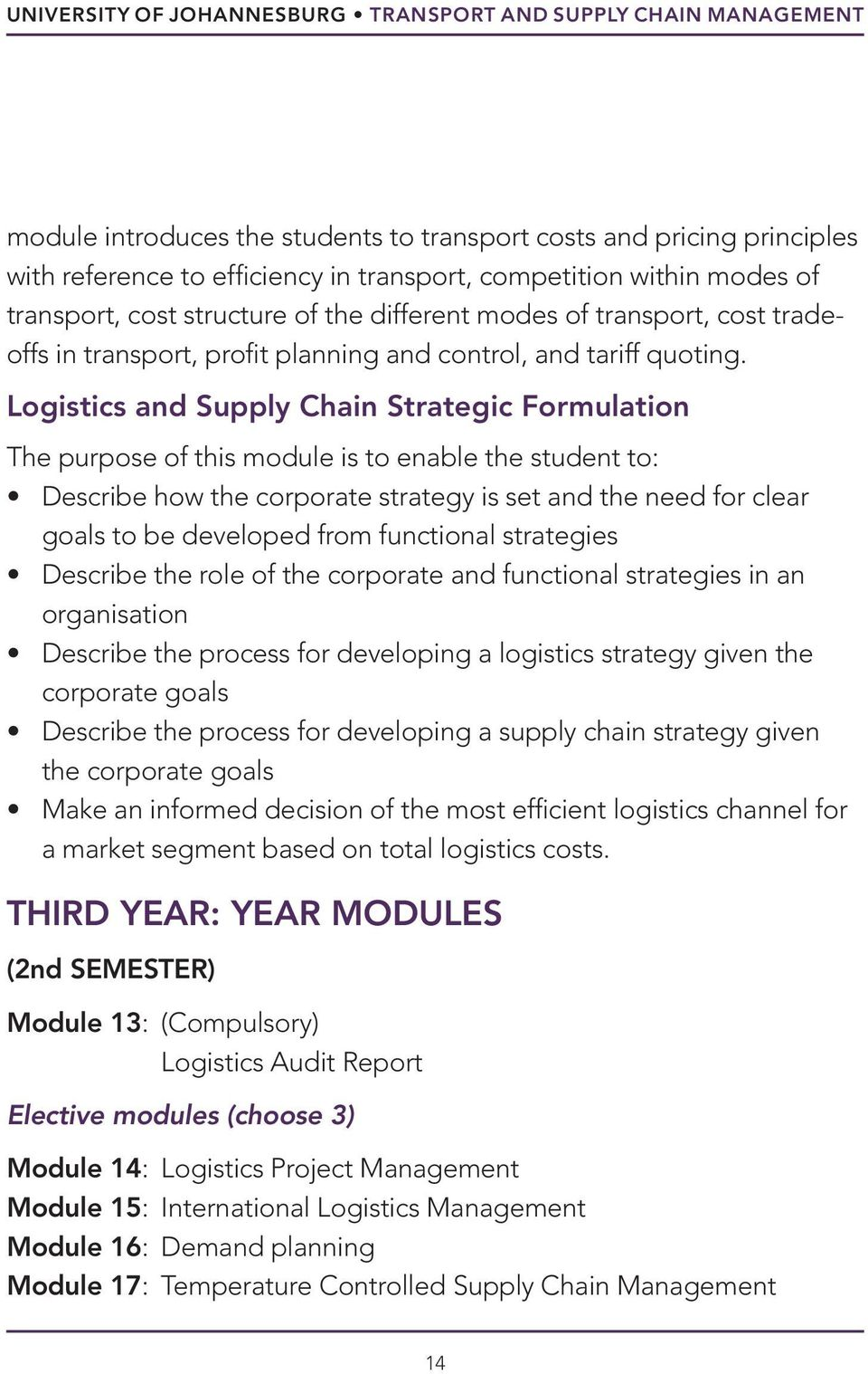 Logistics and Supply Chain Strategic Formulation The purpose of this module is to enable the student to: Describe how the corporate strategy is set and the need for clear goals to be developed from