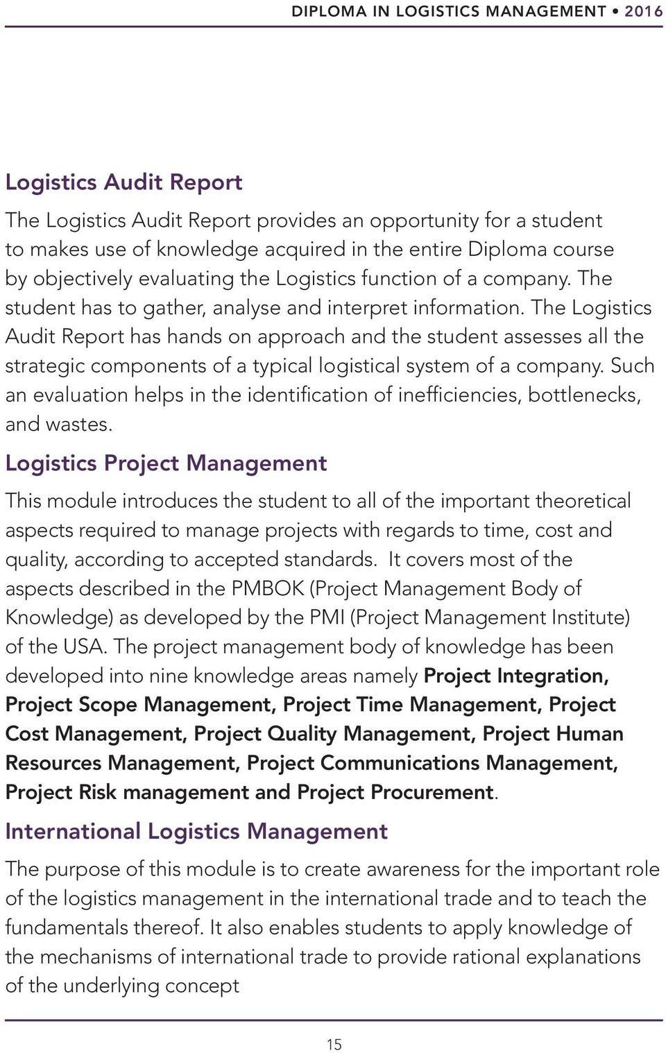 The Logistics Audit Report has hands on approach and the student assesses all the strategic components of a typical logistical system of a company.