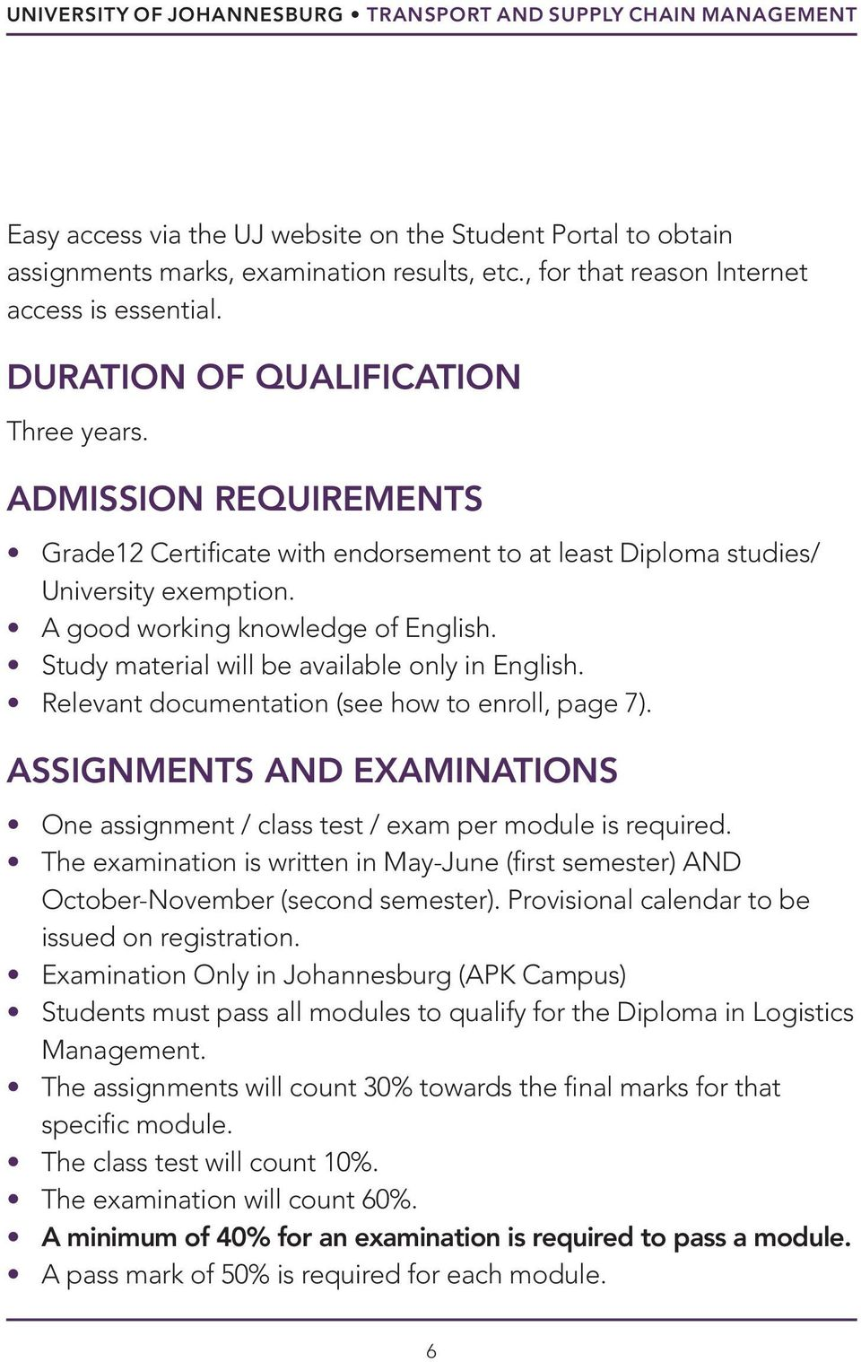 A good working knowledge of English. Study material will be available only in English. Relevant documentation (see how to enroll, page 7).
