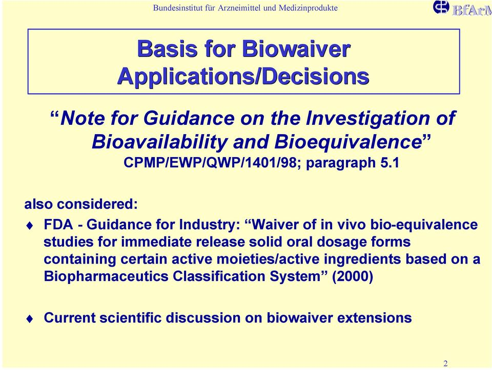 1 also considered: FDA - Guidance for Industry: Waiver of in vivo bio-equivalence studies for immediate release