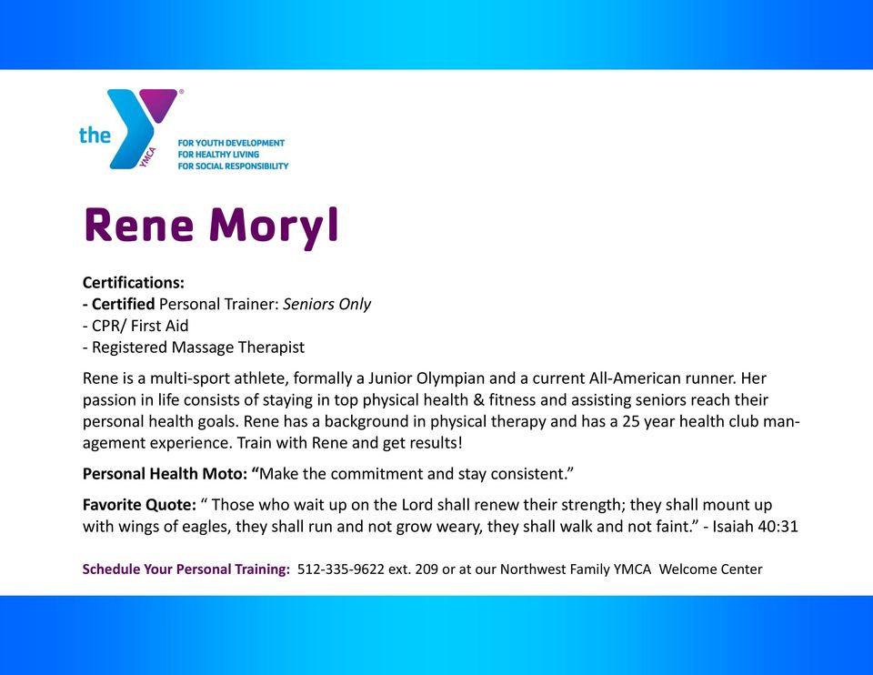 Rene has a background in physical therapy and has a 25 year health club management experience. Train with Rene and get results!