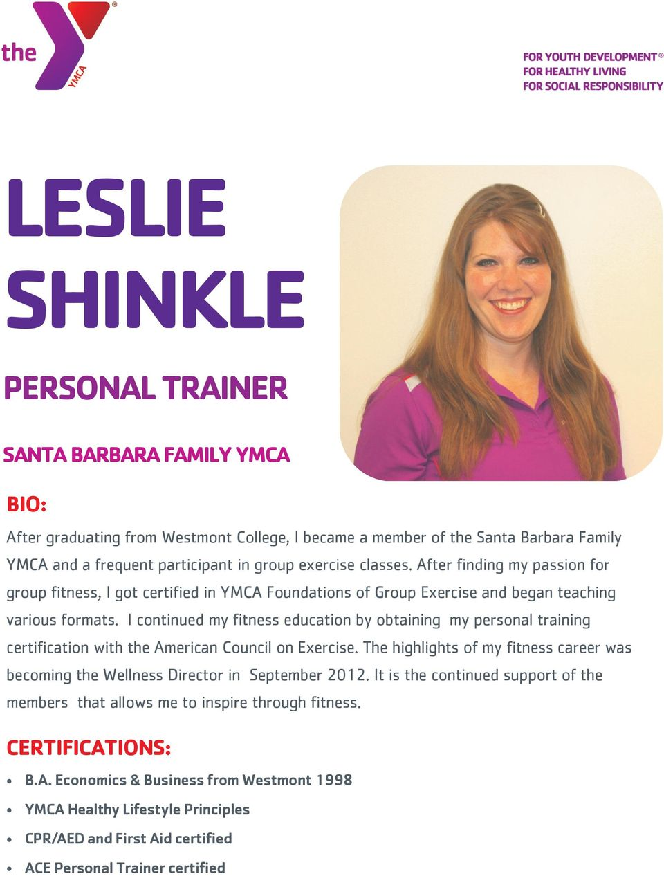 I continued my fitness education by obtaining my personal training certification with the American Council on Exercise.