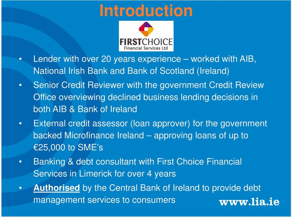 assessor (loan approver) for the government backed Microfinance Ireland approving loans of up to 25,000 to SME s Banking & debt consultant