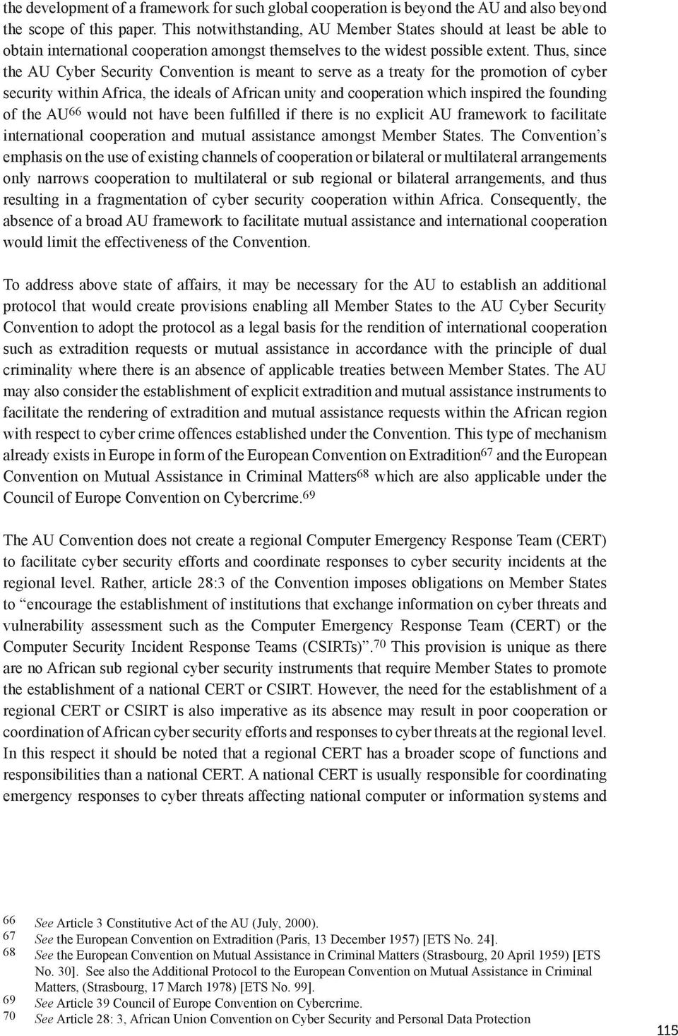 Thus, since the AU Cyber Security Convention is meant to serve as a treaty for the promotion of cyber security within Africa, the ideals of African unity and cooperation which inspired the founding