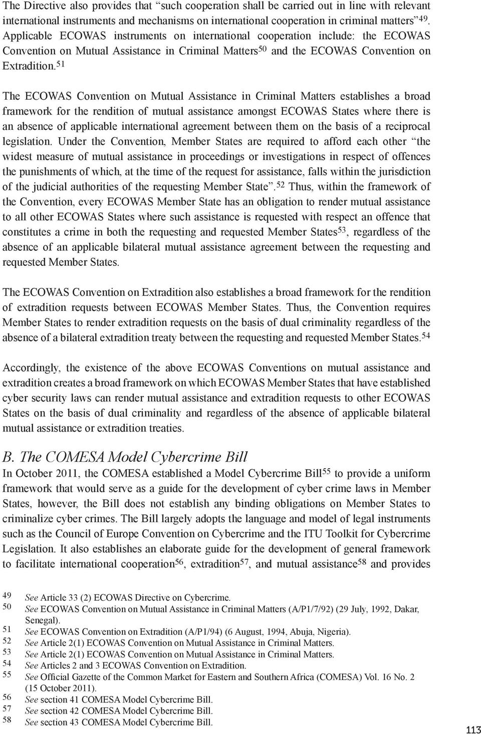 51 The ECOWAS Convention on Mutual Assistance in Criminal Matters establishes a broad framework for the rendition of mutual assistance amongst ECOWAS States where there is an absence of applicable