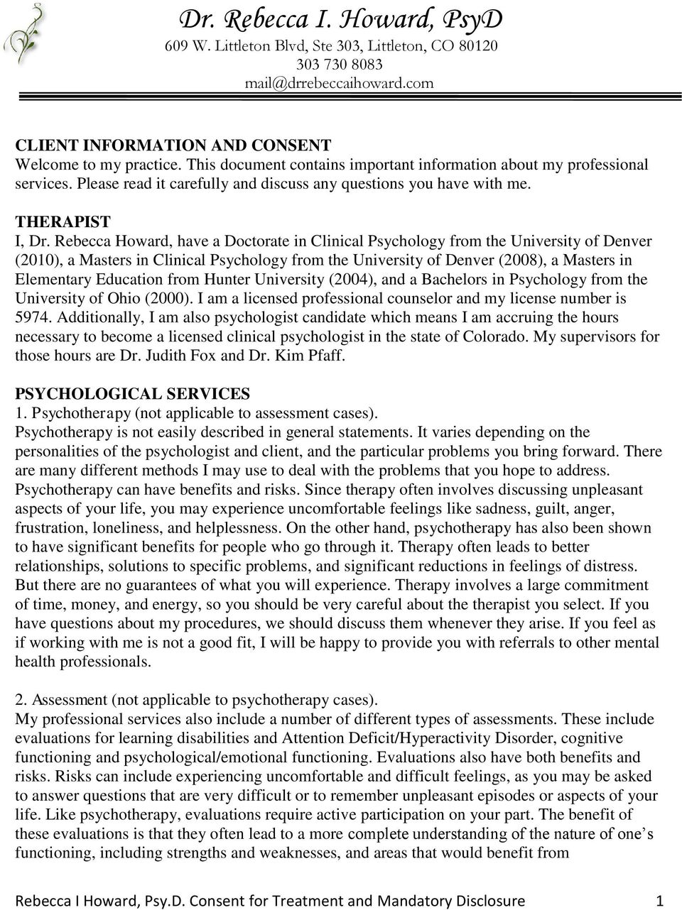 Rebecca Howard, have a Doctorate in Clinical Psychology from the University of Denver (2010), a Masters in Clinical Psychology from the University of Denver (2008), a Masters in Elementary Education