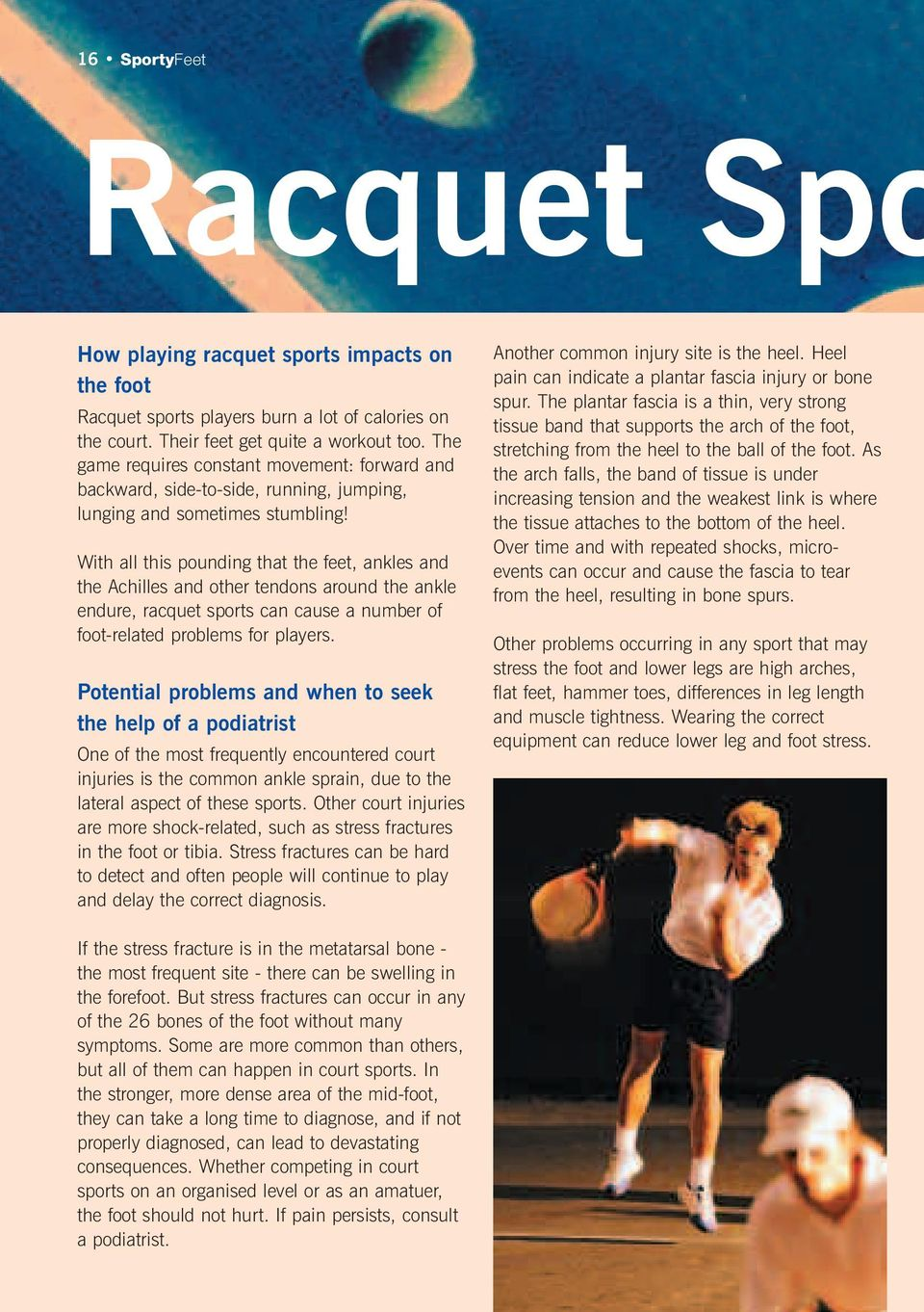 With all this pounding that the feet, ankles and the Achilles and other tendons around the ankle endure, racquet sports can cause a number of foot-related problems for players.